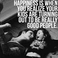 Happiness is when you realize your kids are turning out to be really good people. --- Seriously #parenting #happiness