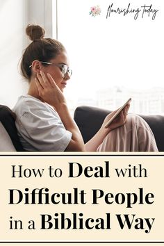 How to Deal with Difficult People in a Biblical Way
