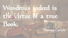 Thomas Carlyle wondrous is the virtue of a true book. Thomas Carlyle, Christian Faith, Historian, Author, Neon Signs, Books, Libros, Book, Writers