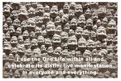 """""""I see the One Life within all and celebrate its distinctive manifestations in everyone and everything.""""  