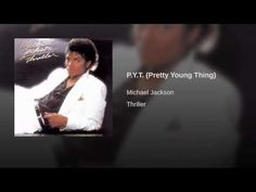 P.Y.T. (Pretty Young Thing) Michael Jackson why do i not have this song on itunes?!? I still need pyt, one more chance, ben, you rock my world, who is it, everything