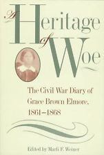 A Heritage of Woe: The Civil War Diary of Grace Brown Elmore, 1861-1868 (Souther