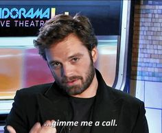 Sebastian Stan, how dare you mock me, the bastard, give me your number and I will