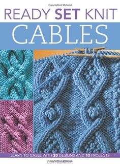Ready, Set, Knit Cables: Learn to Cable with 20 Designs and 10 Projects. A great book for beginners. Read my Hub to find out more about knitting cables.