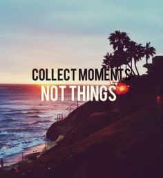 This summer, why not collect moments instead of things? #nextstepu #quote #beach #inspirational