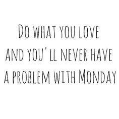 So True. Do what you love.