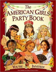 The American Girls Party Book: Youre Invited! (American Girl Collection) by Pleasant Company, Michelle Jones, Jodi Evert, Pleasant Company 1562476777 9781562476779 American Girl Birthday, American Girl Books, American Girl Parties, My American Girl Doll, Doll Party, Youre Invited, Toys For Girls, Girl Dolls, Ag Dolls