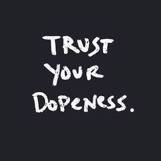 Trust Your Dopeness ||