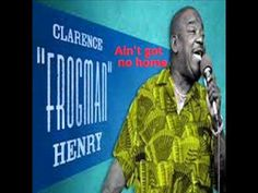 Clarence ''Frogman'' Henry -  Ain't got no home