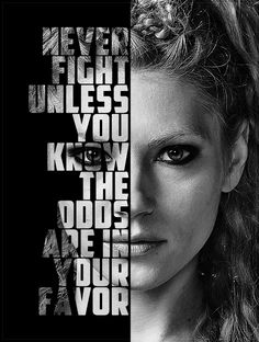 Lagertha: Never fight unless you know the odds are in your favor #vikings