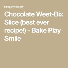 Chocolate Weet-Bix Slice (best ever recipe!) - Bake Play Smile