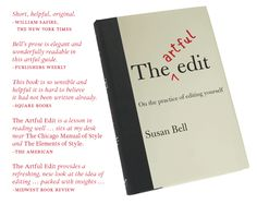 """The Artful Edit by Susan Bell - this book is extremely useful for writers but also """"a lesson in reading well"""""""