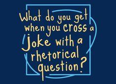 When You Cross A Joke With A Rhetorical Question? T-Shirt | SnorgTees