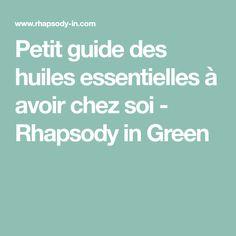 Petit guide des huiles essentielles à avoir chez soi - Rhapsody in Green