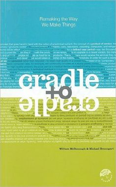 Cradle to Cradle. William McDonough. Put into words what I was hearing on a daily basis while working with McDonough. Caution: life changing once read.
