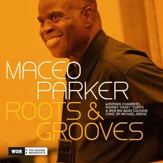 """Maceo Parker - """"Roots & Grooves"""""""