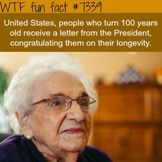 Turning 100 years old in the USA - WTF fun fact. --My dad says he's going to get his letter. He's 87 and doing fantastic!!!