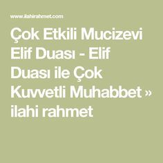 Çok Etkili Mucizevi Elif Duası - Elif Duası ile Çok Kuvvetli Muhabbet » ilahi rahmet Allah Islam, Prayers, Quotes, Bays, Mottos, Diy Crafts, Decor, Bern, Quotations