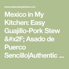 Mexico in My Kitchen: Easy Guajillo-Pork Stew / Asado de Puerco ...
