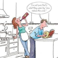Cooking Humor: please be sure to reduce the wine.