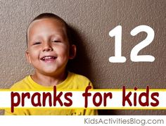 pranks for kids - help your kids experience the unexpected.  These are sure to make them laugh and giggle!