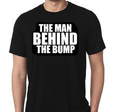 New The Man Behind The Bump Humor Custom Tshirt Small - 4XL Free Gift Shipping