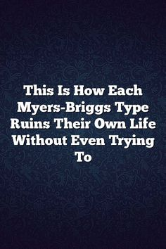 This Is How Each Myers-Briggs Type Ruins Their Own Life Without Even Trying To #ISTJ #ISTP #ISFJ #ISFP #INFJ #INFP #INTJ #INTP #ENTP #ENFP #ESTP #ESTJ #ESFP # #ENTJ #MBTI #Personality #Facts #Life #Lifequotes