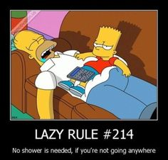 Lazy rule# No shower is needed if you're not going anywhere