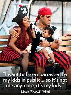 """I want to be embarrassed by my kids in public ... so it's not me anymore, it's my kids."" – Nicole ""Snooki"" Polizzi, on her hopes for adding more babies to her brood  http://www.people.com/people/gallery/0,,20736793,00.html#30023494"