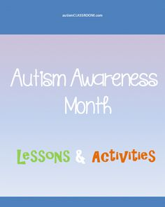 Autism Awareness Month Lessons and Activities. #autism  Elementary And Middle School Lesson Plans to teach kids about autism. K-5 #autismlessons #specialeducation From AutismClassroom.com