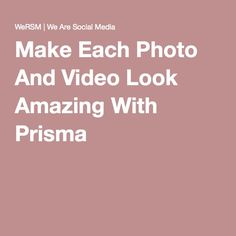 Make Each Photo And Video Look Amazing With Prisma