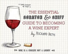 The Essential Scratch and Sniff Guide to Becoming a Wine Expert: Take a Whiff of That: Richard Betts, Wendy MacNaughton, Crystal English Sacca: 9780544005037: Amazon.com: Books