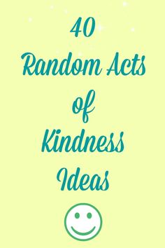 40 random acts of kindness & I have to say I do almost all of these all the time :) Random Acts Of Kindness Quotes, Mond...