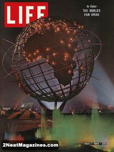 Life Covers 1964 | Life Magazine May 1, 1964 : Cover - World's Fair sculpture Unisphere .