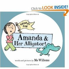 I wish we could own all of Mo Willems books, but then we would need another bookshelf! Hooray For Amanda & Her Alligator!: Mo Willems