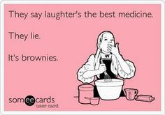 Free and Funny Encouragement Ecard: They say laughter's the best medicine. They lie. It's brownies. Create and send your own custom Encouragement ecard. Lol, Haha Funny, Hilarious, Funny Stuff, Funny Things, Funny Shit, Crazy Funny, Funny Humor, Random Things