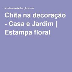 Chita na decoração - Casa e Jardim | Estampa floral