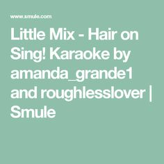 Little Mix - Hair on Sing! Karaoke by amanda_grande1 and roughlesslover | Smule