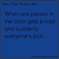 Choir Problems. Especially traumatic when it's the week of the concert.