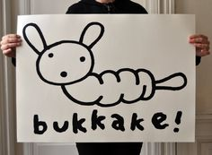 """bukkake!"", silkscreen, 50x70, edition of 30"