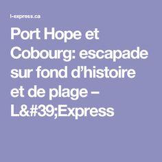 Port Hope et Cobourg: escapade sur fond d'histoire et de plage – L'Express Escapade, Beaches