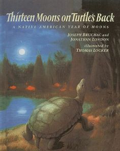Thirteen Moons On Turtle's Back: A Native American Year Of Moons, - Indigenous & First Nations Kids Books - Strong Nations Native American Legends, Native American Tribes, American Indians, American History, Native Americans, American Art, American Symbols, American Pride, Native American Astrology
