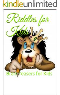 Kids:Riddles for Kids: Brain Teasers for Kids