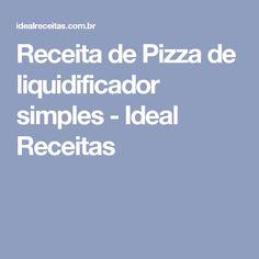 Receita de Pizza de liquidificador simples - Ideal Receitas