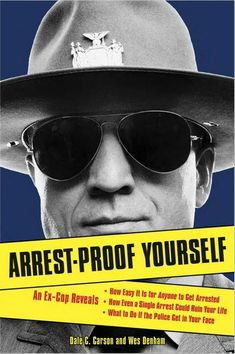 Arrest-Proof Yourself: An Ex-Cop Reveals How Easy It Is for Anyone to Get Arrested, How Even a Single Arrest Could Ruin Your Life, and What to Do If the Police Get in Your Face, a book by Dale C. Reading Online, Books Online, Jobs, Free Books, Audio Books, Books To Read, This Book, Told You So, How To Get