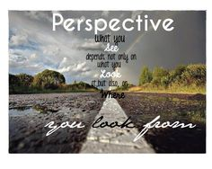 Perspective quote What you see depends not only on what you look at, but also, where you look from