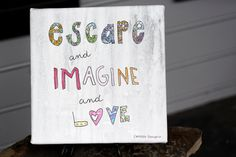 Escape Imagine and Love Canvas Reproduction 16 by SpeakUpbyCameron