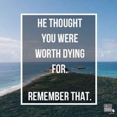 """""""He thought you were worth dying for. Remember that.:"""