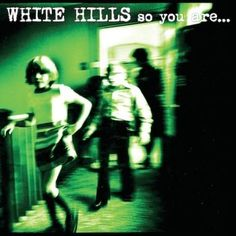 Listen to White Hills - So You Are...So You'll Be (full album stream)