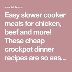 Easy slower cooker meals for chicken, beef and more! These cheap crockpot dinner recipes are so easy and delicious, and most of them are less than 5 ingredients.